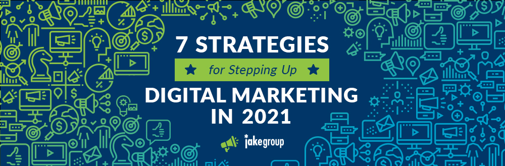 7 Strategies for Stepping Up Digital Marketing in 2021