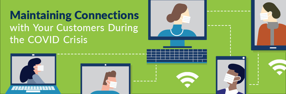 Maintaining Connections with Your Customers During the COVID Crisis