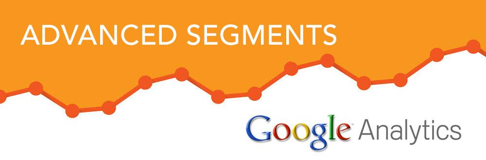 Google Analytics: Advanced Features – Using Advanced Segments